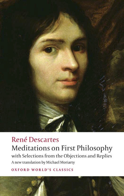 Meditations on First Philosophy. With Selections from the Objections and Replies. OXFORD WORLD'S CLASSICS